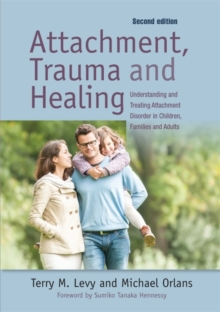 Attachment, Trauma, and Healing : Understanding and Treating Attachment Disorder in Children, Families and Adults, Paperback Book