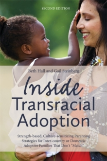 "Inside Transracial Adoption : Strength-Based, Culture-Sensitizing Parenting Strategies for Inter-Country or Domestic Adoptive Families That Don't ""Match"", Paperback / softback Book"