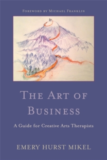 The Art of Business : A Guide for Creative Arts Therapists Starting on a Path to Self-Employment, Paperback / softback Book