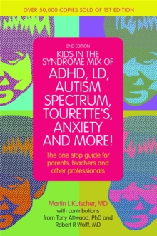 Kids in the Syndrome Mix of ADHD, LD, Autism Spectrum, Tourette's, Anxiety, and More! : The One-Stop Guide for Parents, Teachers, and Other Professionals, Paperback / softback Book