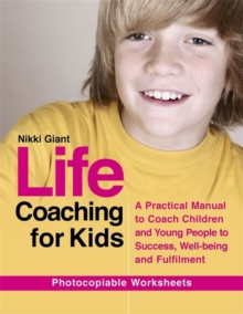 Life coaching for kids : A practical manual to coach children and young people to success, well-being and fulfilment, Paperback Book