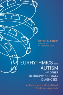 Eurhythmics for Autism and Other Neurophysiologic Diagnoses : A Sensorimotor Music-Based Treatment Approach, Paperback / softback Book