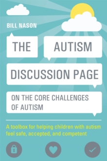 The Autism Discussion Page on the core challenges of autism : A toolbox for helping children with autism feel safe, accepted, and competent, Paperback Book