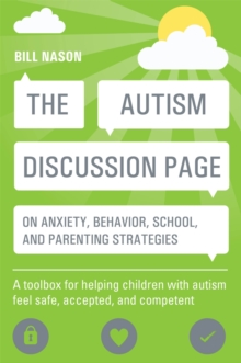 The Autism Discussion Page on anxiety, behavior, school, and parenting strategies : A Toolbox for Helping Children with Autism Feel Safe, Accepted, and Competent, Paperback / softback Book