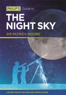 Philip's Guide to the Night Sky : A guided tour of the stars and constellations, Paperback / softback Book