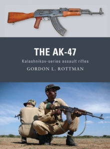 The AK-47 : Kalashnikov-series assault rifles, Paperback / softback Book