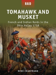 Tomahawk and Musket : French and Indian Raids in the Ohio Valley 1758, Paperback Book