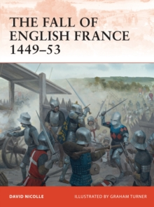 The Fall of English France 1449-53, Paperback / softback Book