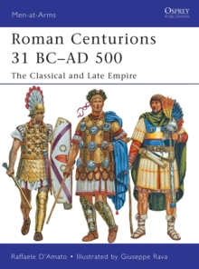 Roman Centurions 31 BC-AD 500 : The Classical and Late Empire, Paperback / softback Book