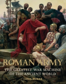 The Roman Army : The Greatest War Machine of the Ancient World, Paperback / softback Book