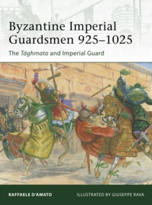 Byzantine Imperial Guardsmen, 925-1025 : The Taghmata and Imperial Guard, Paperback Book