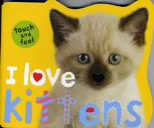 I Love Kittens : I Love Touch & Feel, Board book Book