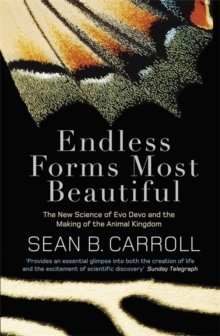 Endless Forms Most Beautiful : The New Science of Evo Devo and the Making of the Animal Kingdom, Paperback Book