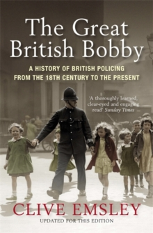 The Great British Bobby : A history of British policing from 1829 to the present, Paperback / softback Book