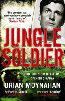 Jungle Soldier : A ONE-MAN WAR THREE LONG YEARS NO WAY OUT, Paperback / softback Book