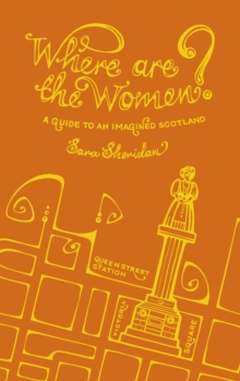 Where are the Women? : A Guide to an Imagined Scotland, Hardback Book
