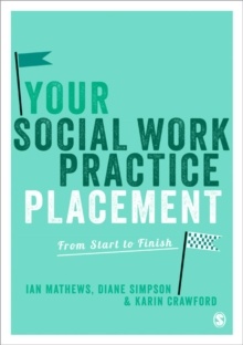 Your Social Work Practice Placement : From Start to Finish, Paperback Book