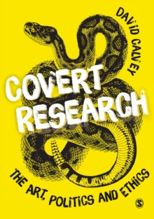 Covert Research : The Art, Politics and Ethics of Undercover Fieldwork, Paperback / softback Book