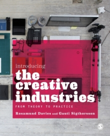 Introducing the Creative Industries : From Theory to Practice, Paperback / softback Book
