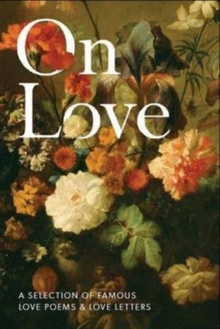 On Love : A Selection of Famous Love Poems and Love Letters, Paperback / softback Book