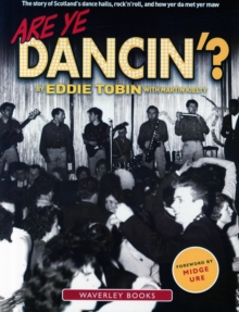 Are Ye Dancin'? : The Story of Scotland's Dance Halls - And How Yer Dad Met Yer Ma!, Paperback / softback Book