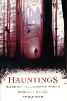 Hauntings : True Life Sightings and Experiences of Ghosts, Paperback / softback Book