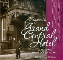 Glasgow's Grand Central Hotel : Glasgow's Most-loved Hotel, Paperback Book