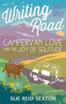 Writing on the Road: Campervan Love and the Joy of Solitude, Paperback Book