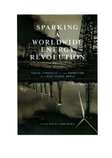 Sparking A Worldwide Energy Revolution : Social Struggles in the Transition to a Post-Petrol World, Paperback / softback Book