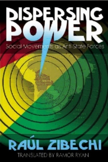 Dispersing Power : Social Movements as Anti-State Forces, Paperback / softback Book