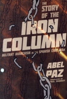 Story Of The Iron Column : Militant Anarchism in the Spanish Civil War, Paperback / softback Book