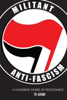 Militant Anti-fascism : A Hundred Years of Resistance, Paperback / softback Book