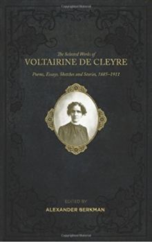 Selected Works Of Voltairine De Cleyre : Poems, Essays, Sketches and Stories, 1885-1911, Paperback / softback Book
