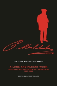 Complete Works Of Malatesta, Vol. Iii : 'A Long and Patient Work': The Anarchist Socialism of L'Agitazione, 1897-1898, Paperback / softback Book