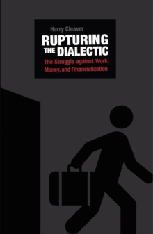 Rupturing The Dialectic : The Struggle Against Work, Money, and Financialization, Paperback / softback Book