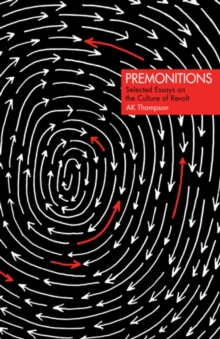 Premonitions : Selected Essays on the Culture of Revolt, Paperback / softback Book