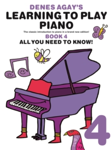 Denes Agay's Learning To Play Piano - Book 4 - All You Need To Know, Paperback Book