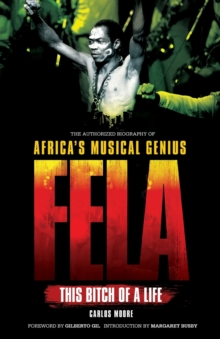 Fela: This Bitch of a Life : The Authorized Biography of Africa's Musical Genius, Paperback Book