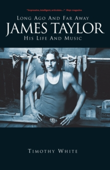 Long Ago and Far Away: James Taylor : His Life and Music, Paperback Book
