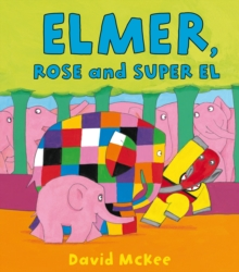 Elmer, Rose and Super El, Hardback Book