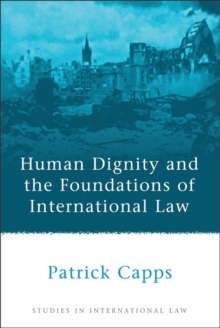 Human Dignity and the Foundations of International Law, Paperback / softback Book