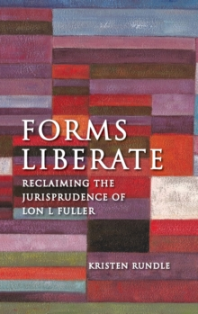 Forms Liberate : Reclaiming the Jurisprudence of Lon L Fuller, Hardback Book