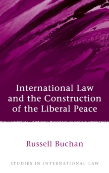 International Law and the Construction of the Liberal Peace, Hardback Book
