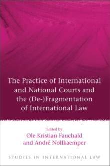 The Practice of International and National Courts and the (De-)Fragmentation of International Law, Hardback Book