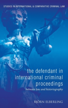 The Defendant in International Criminal Proceedings : Between Law and Historiography, Hardback Book