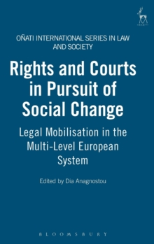 Rights and Courts in Pursuit of Social Change : Legal Mobilisation in the Multi-Level European System, Hardback Book