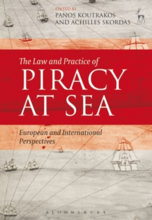 The Law and Practice of Piracy at Sea : European and International Perspectives, Hardback Book