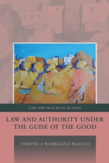 Law and Authority under the Guise of the Good, Hardback Book