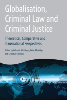 Globalisation, Criminal Law and Criminal Justice : Theoretical, Comparative and Transnational Perspectives, Hardback Book