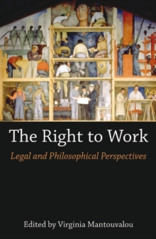 The Right to Work : Legal and Philosophical Perspectives, Hardback Book
